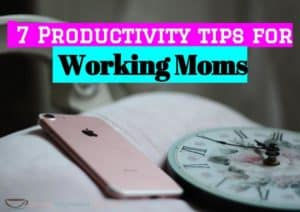 7 productivity tips for working moms