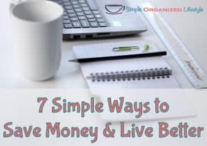 7 Simple Ways to Save Money & Live Better